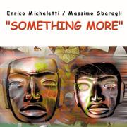 ENRICO MICHELETTI e MASSIMO SBARAGLI - SOMETHING MORE